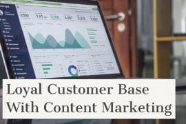 Ways To Build A Loyal Customer Base With Content Marketing